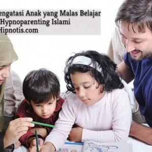 Cara mengatasi anak yang malas belajar dengan hypnoparenting islami