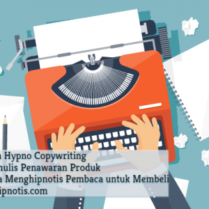 Pelatihan Hypno Copywriting – Cara Menulis Penawaran Produk yang BisaMenghipnotis Pembaca untuk Membeli